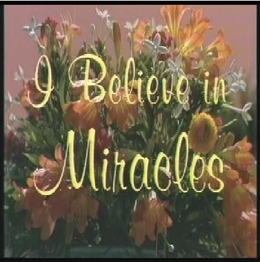 I Believe In Miracles Opening